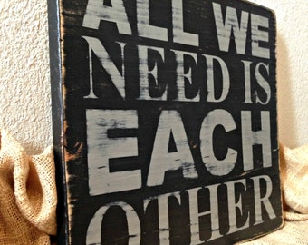 Made to Order Distressed Wooden Sign - All We Need Is Each Other - Subway Style Handmade Wall Decor - Love Sign