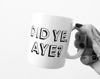 Did Ye Aye? Mug