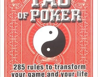 The Tao of Poker: 285 Rules to Transform Your Game and Your Life by Phillips, Larry (2004) Paperback