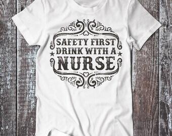 Nurse Shirt, Safety First Drink With A Nurse T-shirt, Nurse Tee, Nurse Top, Funny Nurse Quote T-Shirt, Nursing Shirt, Nurse Gift T-shirt