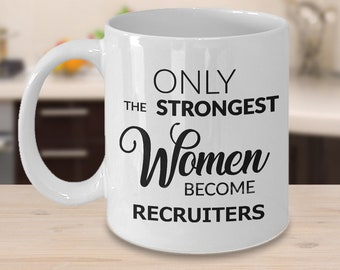 Recruiter Gifts - Recruiter Mug - Only the Strongest Women Become Recruiters Ceramic Coffee Cup
