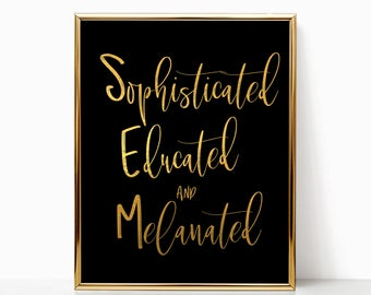 Wall Art, Black Girl Magic, Sophisticated Educated Melanated, Melanin Queen, Good Vibes Only, DIGITAL DOWNLOAD, Graduation, Gift for Women