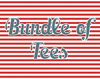 Create your own BUNDLE of TEES