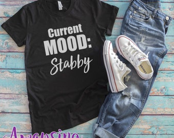 Current Mood T Shirt, Current Mood Stabby Tee, Stabby, Current Mood, Funny T Shirts, Gifts For Her, Girlfriend Gifts, T Shirts With Sayings