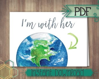 """DIGITAL DOWNLOAD – I'm With Her – Earth – PDF 3.5 x 5"""" Note Card"""