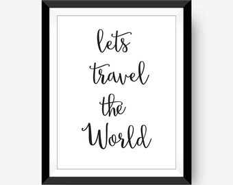 Lets Travel the World Quote Typography Calligraphy Digital Print Black and White Home Decor Travel Art Print,