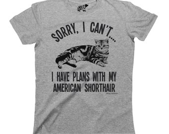 Sorry I Cant I Have Plans With My AMERICAN SHORTHAIR