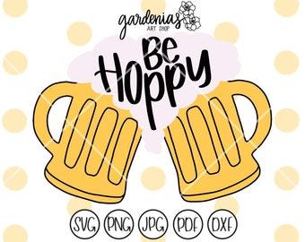 Be Hoppy svg, Beer svg, Beer Cheers svg, Cheers svg, Hoppy Beer svg, Drinking svg, Beer Mug svg, Party svg, Be Happy svg, Be Hoppy cut file