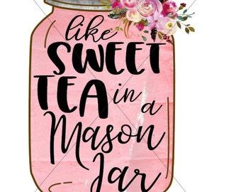 Like Sweet Tea In A Mason Jar Sublimation Graphics