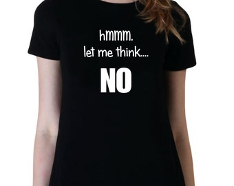 Let Me Think No Shirt, Tumblr Shirt, Funny Shirt, Attitude Shirts, Gifts for Teen Girls Fashion Trending Hipster Instagram Tops Tshirts