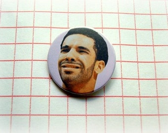 Drake - button badge or magnet 1.5 Inch