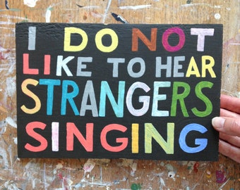 Original painting - I do not like to hear strangers singing