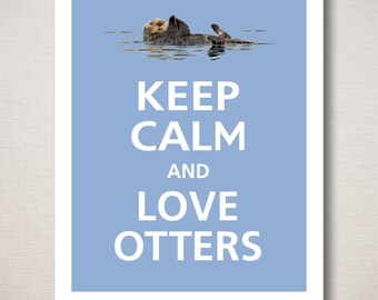 Keep Calm and LOVE OTTERS Typography Art Print