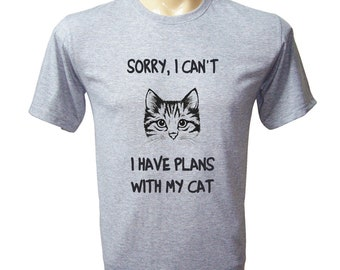 Sale!!! Sorry, I Can't, I Have Plan With My Cat Shirt - Cat Tshirt - Mens Tshirt - Cat Shirt - Cat Gifts - Cat Lover Gift - Cat Lover XL