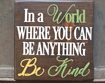 In a World Where You Can Be Anything Be Kind | Wood Sign | Farmhouse Sign | Home Decor | Room Decor | Mantel Decor | Inspirational Sign