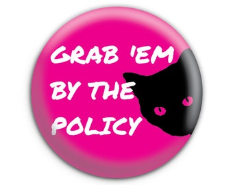 Grab 'Em By The Policy Political Feminist Pinback Button // Pin // Badge