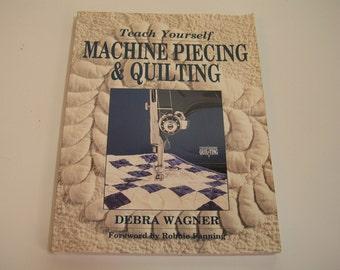 Teach Yourself Machine Piecing & Quilting Book By Debra Wagner