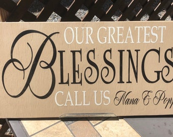 Our greatest blessings call us Nana And Poppy