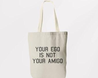 Your Ego Is Not Your Amigo Tote Bag  / Shoulder Bag / Book Bag / Shopping Sachel / Graphic Logo Eco Friendly Bag