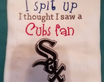 White Sox inspired Sorry I Spit Up...I thought I saw a cubs Fan