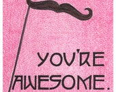 You're Awesome. Moustache Card, Friendship, Hot Pink, Movember, Original card / poster, funny card, whimsical card