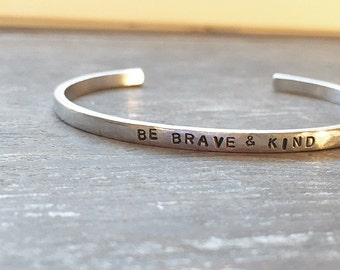 Be Brave and Kind - Rustic Hand Stamped Cuff Bracelet Silver, Aluminum
