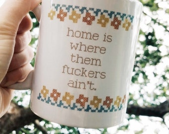 Handmade Home Is Where Them Fuckers Aint Coffee Mug - Handmade Custom Coffee Cup - Funny Coffee Mug