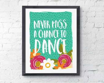 Never Miss A Chance To Dance Typography Printable Digital Print Instant Art INSTANT DOWNLOAD