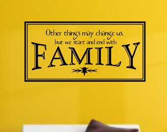 Other things may change us, but we Start and end with family. Wall Decal