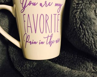 Coffee Mug - Rae Dunn Inspired - You are My Favorite Pain in the Ass