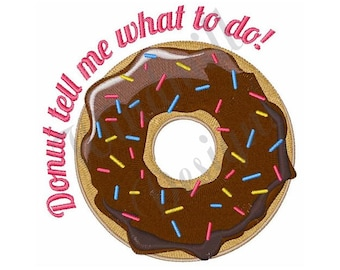 Donut Tell Me What To Do - Machine Embroidery Design