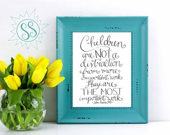 Inspirational Quote of the Day / John Trainer / Nursery Art / Children are Not a Distraction / Children are the Most Important Work / THW001