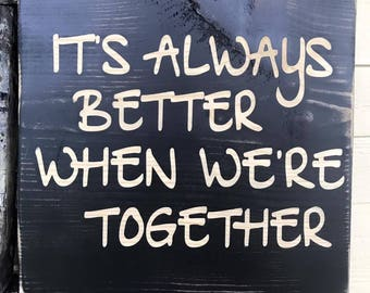 Wooden Handmade It's Always Better When We're Together Sign