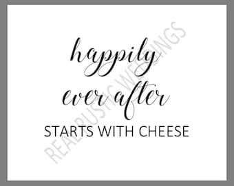 PRINTABLE 8x10 Happily Ever After Starts With Cheese WEDDING SIGN