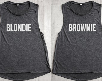 Blondie and Brownie Muscle Tee's   Besties, BFF, Thelma and Louise, Blonde to my brunette