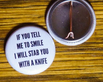 """If You Tell Me To Smile I Will Stab You With a Knife, 1"""" Button"""