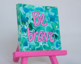 Hand Painted Inspirational Art - Be Brave Mini Canvas Quote - Motivational Sign - Blue Original Art - Positive Sign - Small Gifts