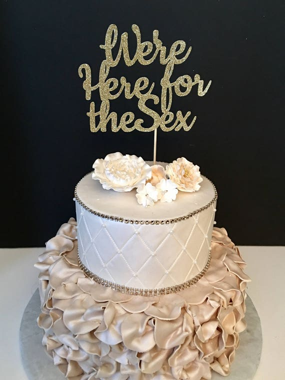 We Are Here For The Sex Cake Topper