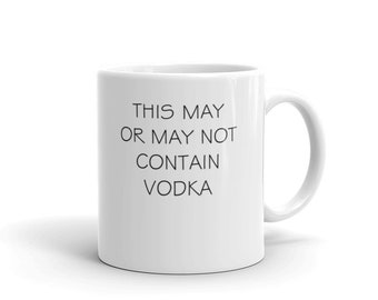 This May or May Not Be Vodka - Funny Mug For Drinkers