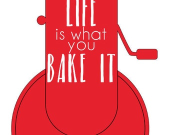 Life Is What You Bake It - Vinyl Sticker - Stand Mixer