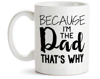 Coffee Mug, Because I'm The Dad That's Why Kids Teens Parenting Funny Father's Day Dad's Birthday , Gift Idea, Large Coffee Cup
