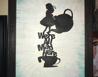 We're e all mad here - Alice n wonderland wood sign