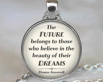 The Future belongs to those who believe ... Eleanor Roosevelt quote necklace quote jewelry graduation gift key chain key ring key fob