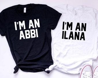 I'm An Abbi Shirt, I'm an Ilana Shirt, Broad City T-Shirt, Abbi Jacobson Shirt, Ilana Glazer T-shirt