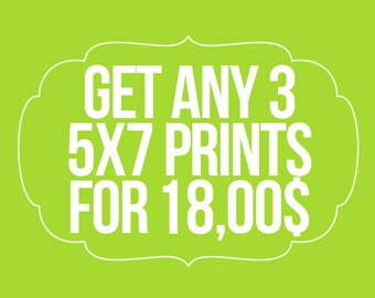 """Get any 3 Prints 5x7"""" size of your choice"""