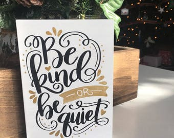 Be Kind or Be Quiet Mini Sign