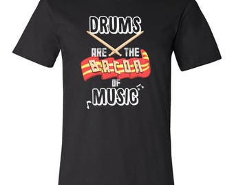 Drums Are the Bacon of Music Awesome Bacon Tshirt