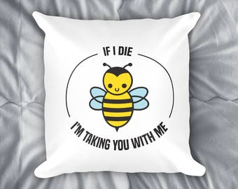 If I Die, I'm Taking You With Me, Throw Pillow, Bumble Bee, Bee Allergy, Funny Quote, Yellow Jacket Wasp, Bee Keeper Gift, Entomologist