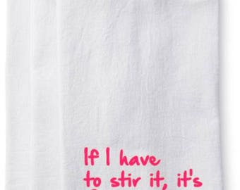 If I have to stir it, it's homemade Kitchen Flour Sack Towel - Tea Towel