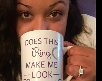 Does this ring make me look married? Mug //  Marriage Mug - Engagement Announcement Mug Fiance // Bachelorette, Wedding Gift (Made to Order)